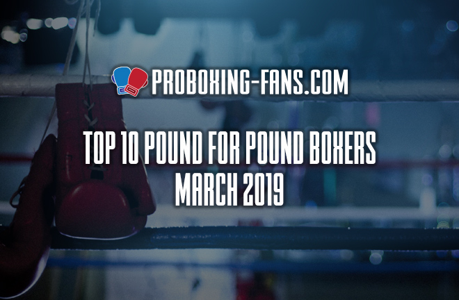 Top 10 Pound-for-Pound Boxers in the World – March 2019.