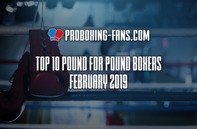Top 10 Pound-for-Pound Boxers in the World – February 2019.