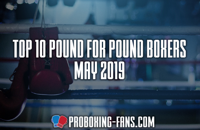 Top 10 Pound-for-Pound Boxers in the World – May 2019.