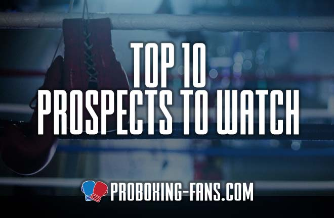 Pro Boxing Fans - Top 10 Prospects To Watch.