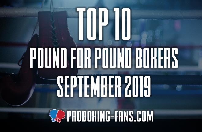 Top 10 Pound-for-Pound Boxers in the World – September 2019.